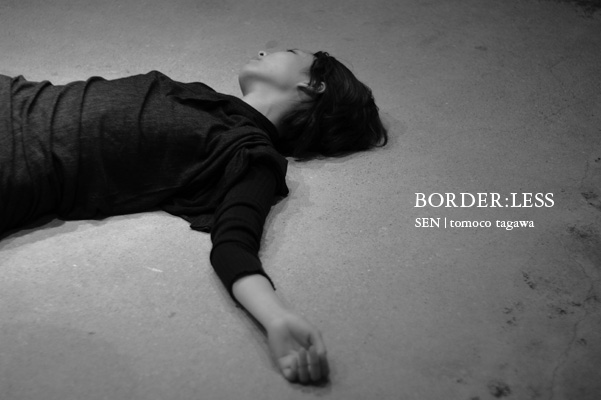 "SEN|tomoco tagawa[fashion project 006 ""BORDER:LESS""]"