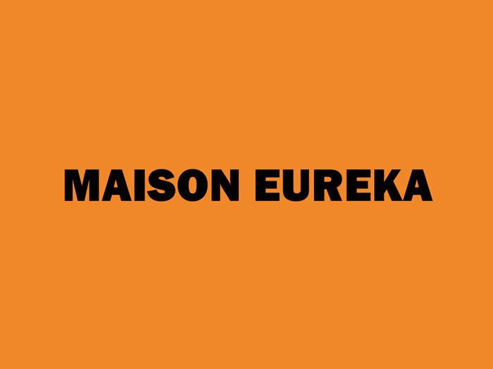 MAISON EUREKA