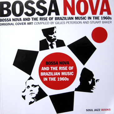 Gilles Peterson & Stuart Baker / Bossa Nova And The Rise Of Brazilian Music In The 1960s (Book)