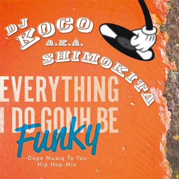 DJ KOCO a.k.a. SHIMOKITA / Everything I Do Gonh Be Funky