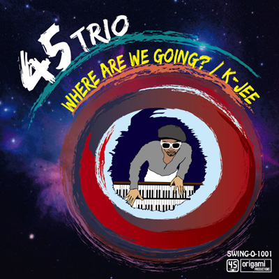 45trio / Where Are We Going? / K-Jee