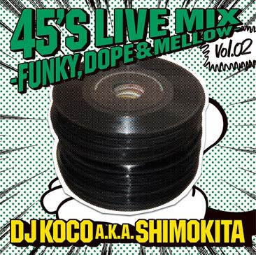 DJ KOCO a.k.a. SHIMOKITA / 45's LIVE MIX vol.02