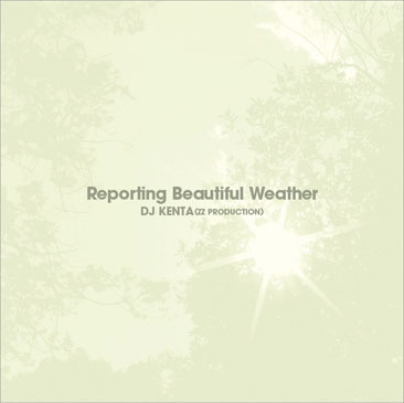 DJ KENTA (ZZ PRODUCTION) / Reporting Beautiful Weather (3MIX-CD)