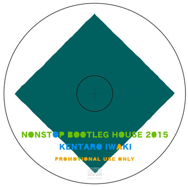 「入荷予定 & 予約商品」KENTARO IWAKI / NONSTOP BOOTLEG HOUSE 2015 (MIX-CD)