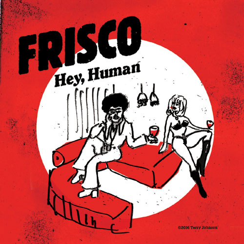 FRISCO / Hey, human - Walk on the Wild Side (7/color vinyl)
