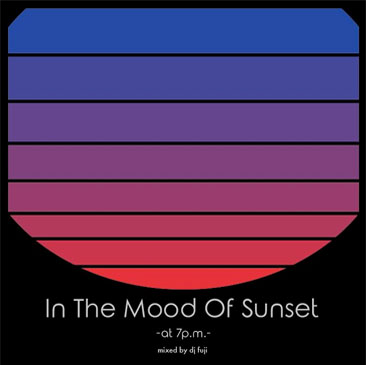 DJ FUJI / In The Mood Of Sunset - at 7p.m. (MIX-CD)