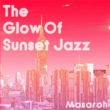 Masaroh / The Glow Of Sunset Jazz (MIX-CD)