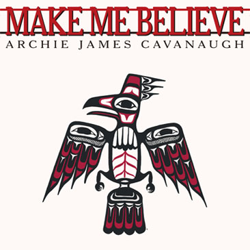 Archie James Cavanaugh / Make Me Believe (7)