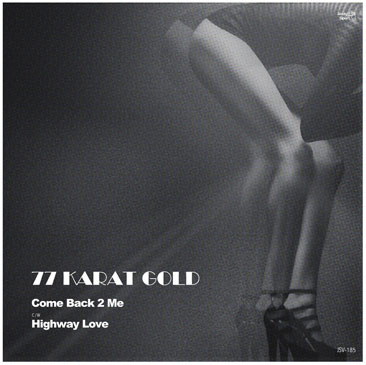 77 KARAT GOLD / Come Back 2 Me - Highway Love (7)