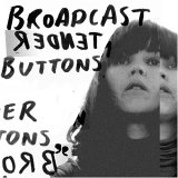 Broadcast 「Tender Buttons」