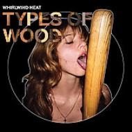 Whirlwind Heat「Types Of Wood」