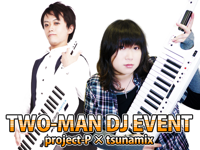 project-P × tsunamix TWO-MAN DJ EVENT