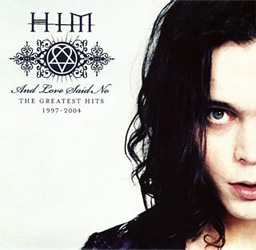 And Love Said No: Greatest Hits 1997-2004 / H.I.M. (His Infernal Majesty)