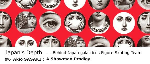 Japan's Depth - Behind Japan galacticos Figure Skating Team #6 Akio SASAKI: A Showman Prodigy