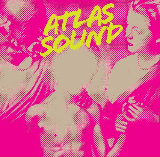 Atlas Sound「Let the Blind Lead Those Who Can See But Cannot Feel」