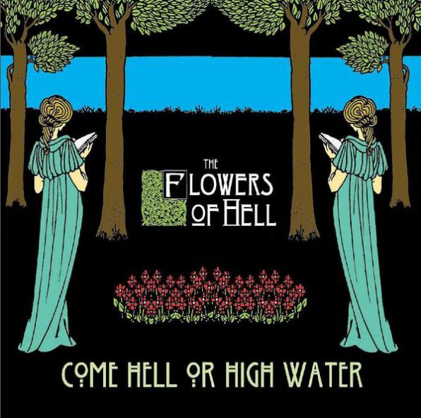 The Flowers of Hell「Come Hell or High Water」