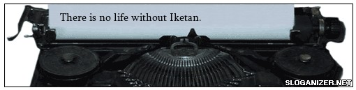 There is no life without Iketan