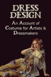 Dress Design: An Account of Costume for Artists and Dressmakers by Talbot Hughes