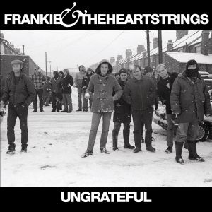 FRANKIE & THE HEARTSTRINGS / UNGRATEFUL