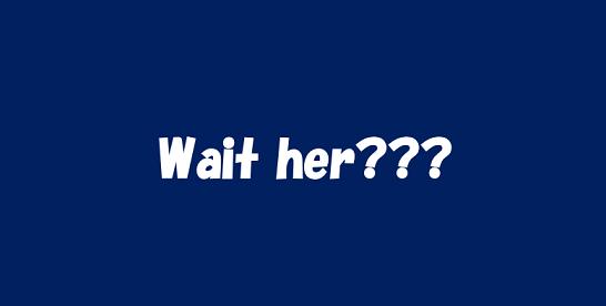 wait her