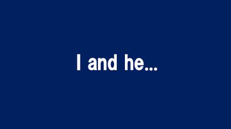I and he...