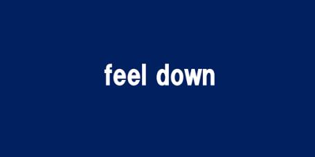 feel down