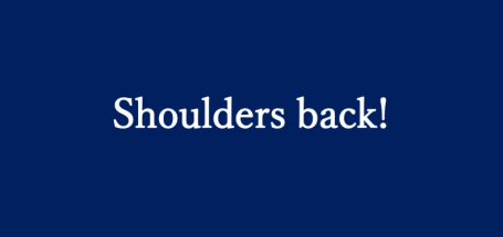 shoulders back