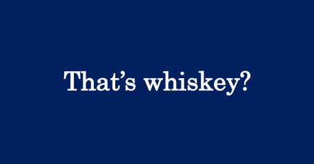 thats whiskey