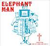 ELEPHANT MAN 慈悲と正義は我らが知能にも行為にも見当たらず