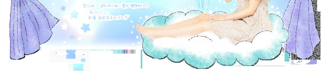 空には ぼんやり白い雲が理想的 私らしく・・・ 声優 白石涼子のブログ