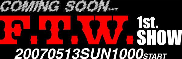 F.T.W 1st SHOW