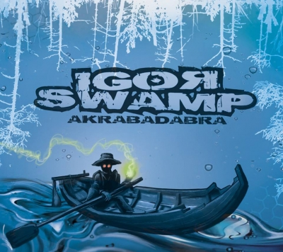 Igor Swamp Akrabadabra