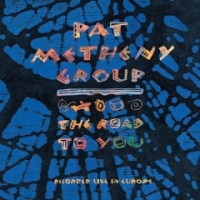 The Road to You: Recorded Live in Europe [ Pat Metheny Group ]