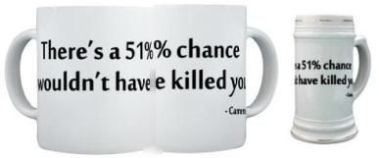 Cameron There was a 51% chance I wouldnt kill you