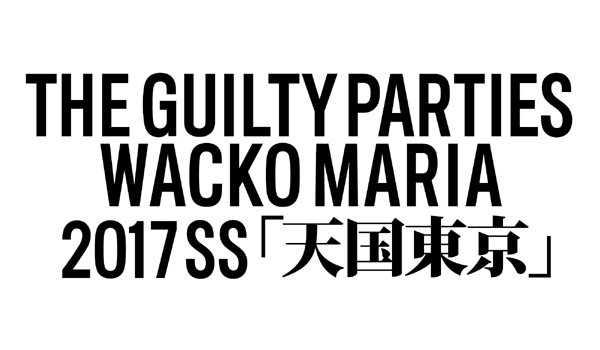 THE GUILTY PARTIES WACKOMARIA 2017SS 天国東京.jpg