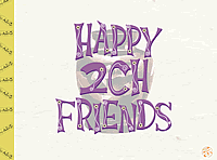 HAPPY 2CH FRIENDS