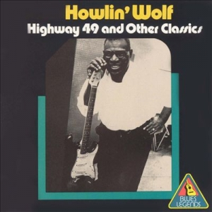 Howlin Wolf - Highway 49 And Other Classics