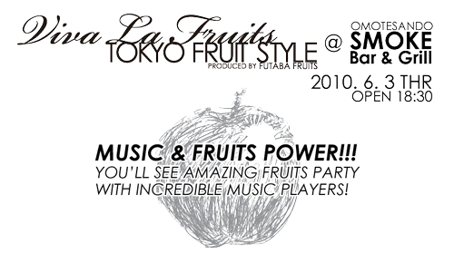 Viva La Fruits TOKYO FRUITS STYLE @ SMOKE Bar & Grill 2010/06/03