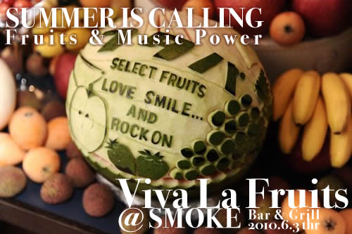 Viva La Fruits TOKYO FRUITS STYLE @ SMOKE Bar & Grill 2010/06/03 SUMMER IS CALLING