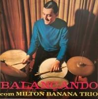 Milton Banana Trio - Balancando Com Milton Banana Trio