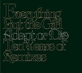 Everything But The Girl-Adapt or Die:Ten Years of Remixes