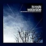 Hiroshi Watanabe-Klik Records Tribute To The Most Imaginative Japanese Producer