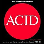 Can You Jack? (Chicago Acid And Experimental House 1985-1995)