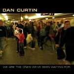 Dan Curtin-We Are The Ones Weve Been Waiting For