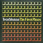 Troubleman-The First Phase