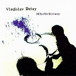 Vladislav Delay-Whistleblower