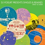 DJ Yogurt Presents Singles & Remixes 2005 To 2008