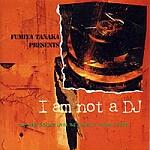 Fumiya Tanaka-I Am Not A DJ