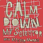 Calm Down My Selector Mixed By Mixmaster Morris