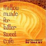 DJ Yogurt-Mellow Music For Bitter Sweet Cafe